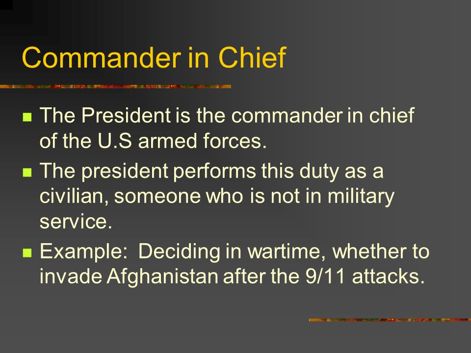 Commander in Chief The President is the commander in chief of the U.S armed forces.