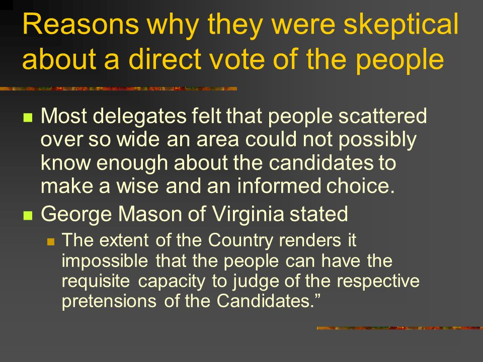 Reasons why they were skeptical about a direct vote of the people