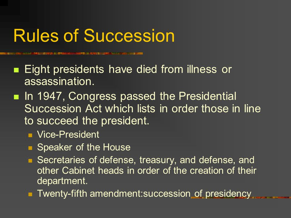 Rules of Succession Eight presidents have died from illness or assassination.