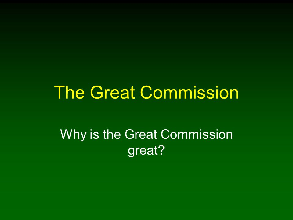 Why is the Great Commission great