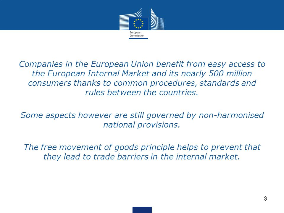 Companies in the European Union benefit from easy access to the European Internal Market and its nearly 500 million consumers thanks to common procedures, standards and rules between the countries.