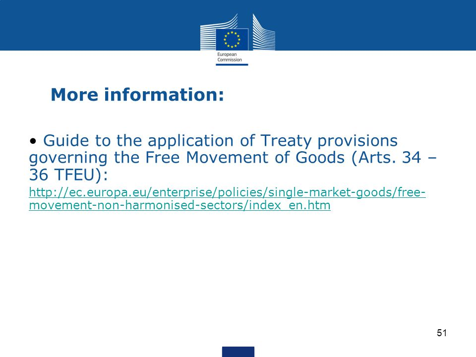 More information: Guide to the application of Treaty provisions governing the Free Movement of Goods (Arts. 34 – 36 TFEU):