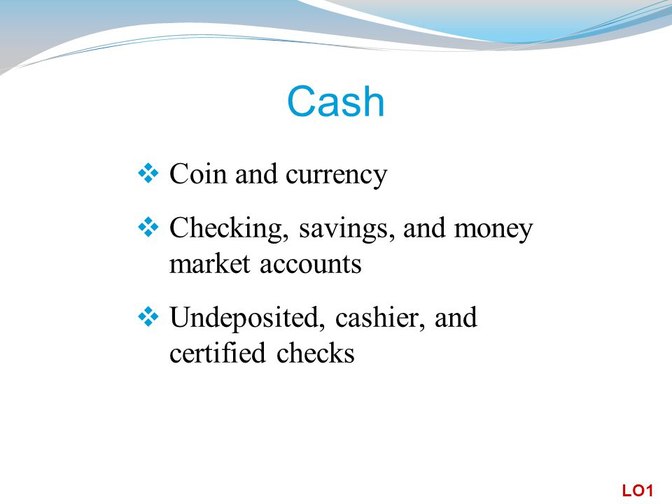 Cash Coin and currency Checking, savings, and money market accounts