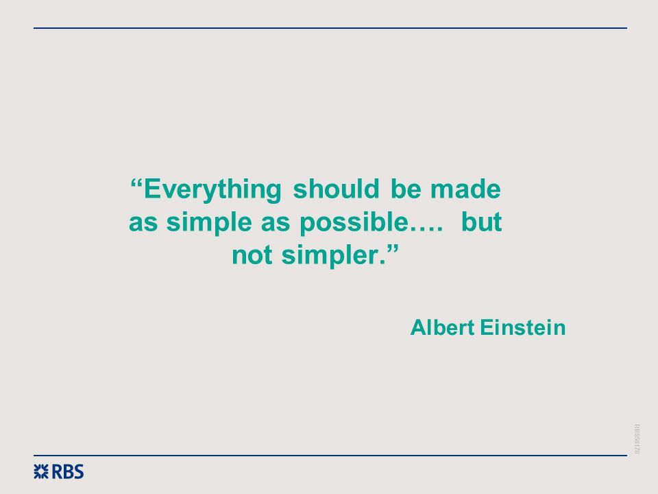 Everything should be made as simple as possible…. but not simpler.