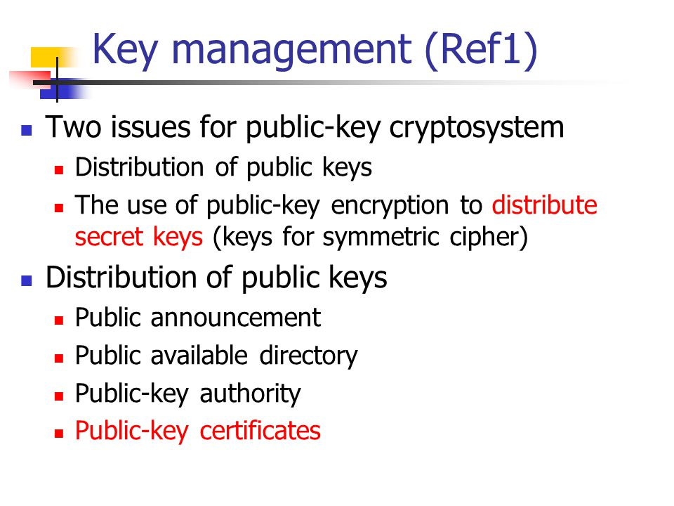 Key management (Ref1) Two issues for public-key cryptosystem