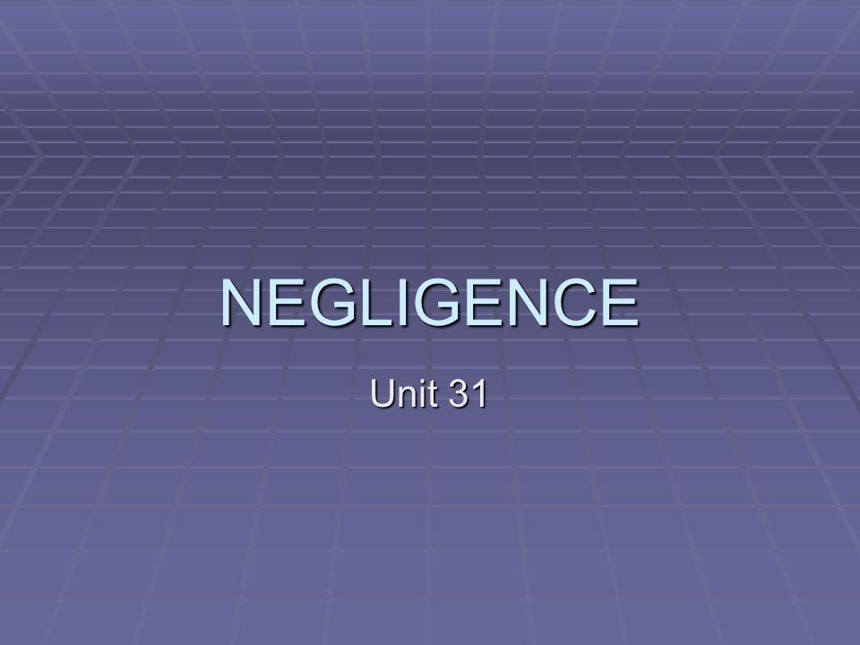 NEGLIGENCE Unit 31