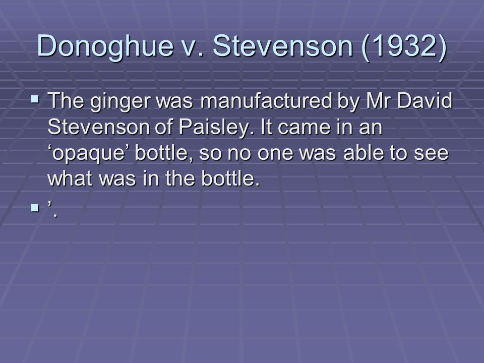 donoghue v stevenson 1932 The case of donoghue v stevenson [1932] ac 562, commonly known as the  paisley snail case, lead to the creation of the general tort of negligence.
