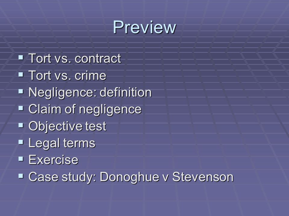 Preview Tort vs. contract Tort vs. crime Negligence: definition
