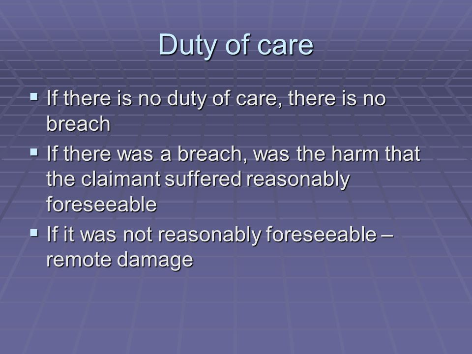 Duty of care If there is no duty of care, there is no breach