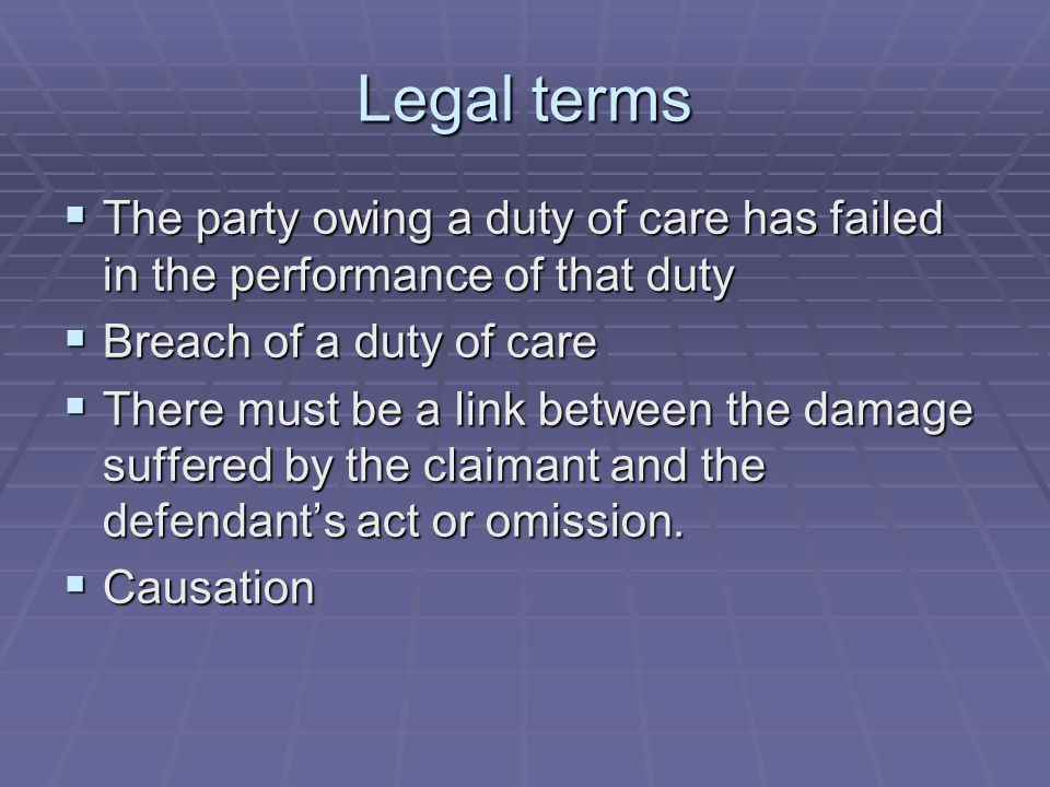 Legal terms The party owing a duty of care has failed in the performance of that duty. Breach of a duty of care.