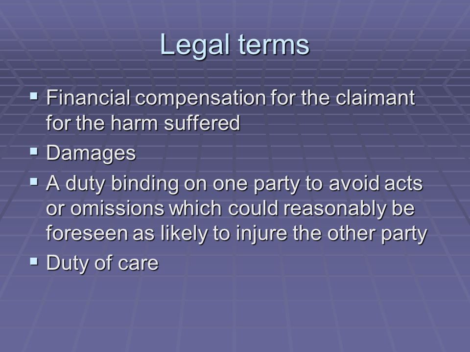 Legal terms Financial compensation for the claimant for the harm suffered. Damages.