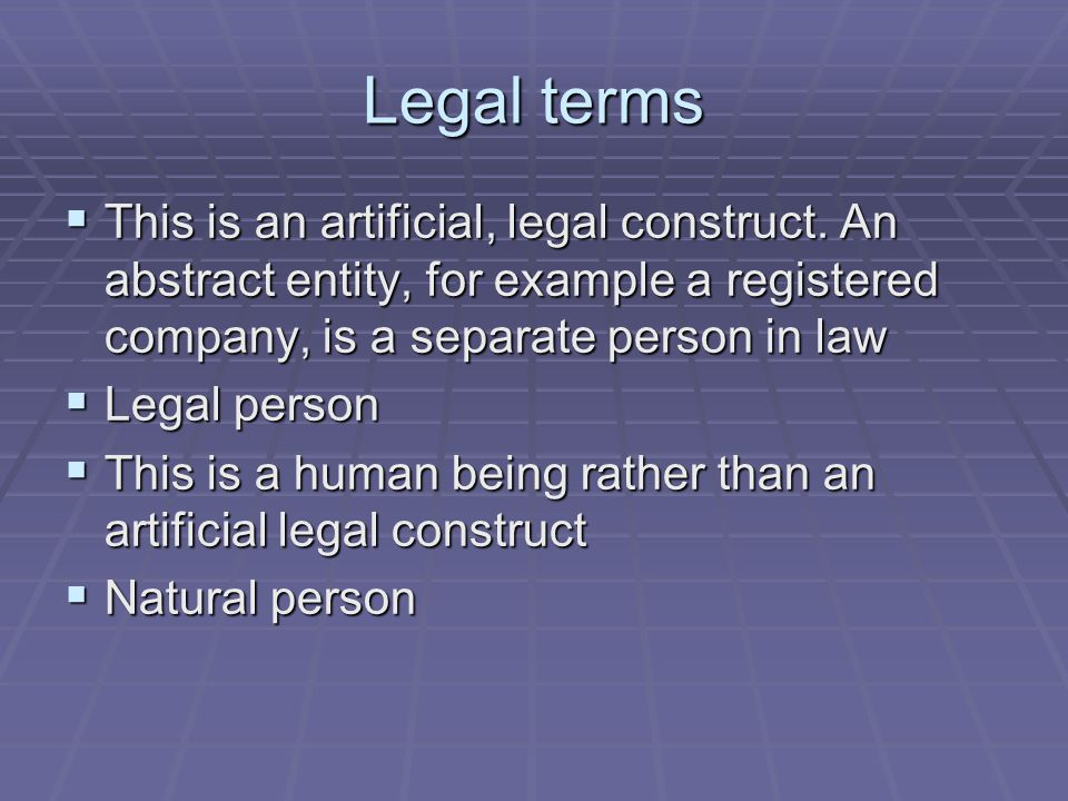 Legal terms This is an artificial, legal construct. An abstract entity, for example a registered company, is a separate person in law.