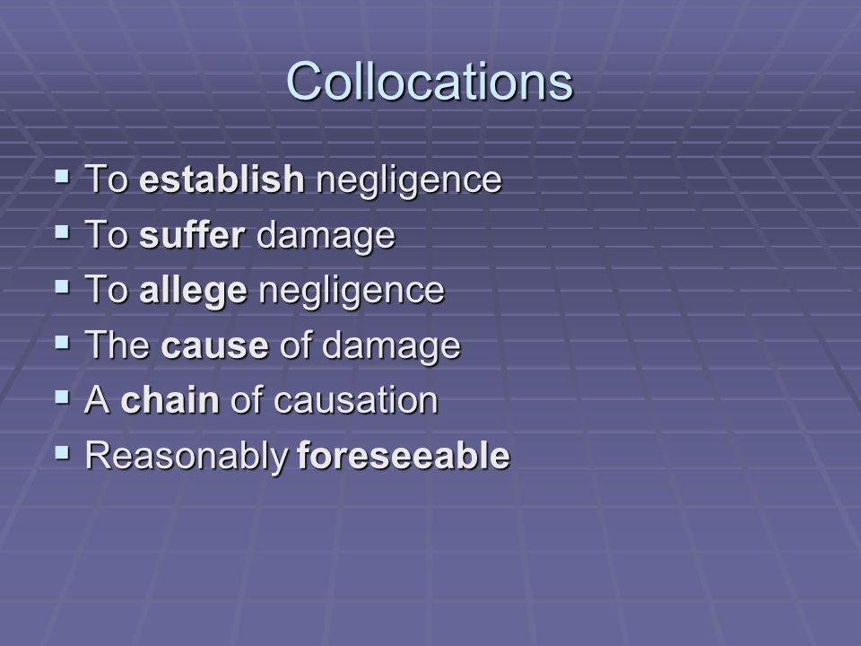 Collocations To establish negligence To suffer damage