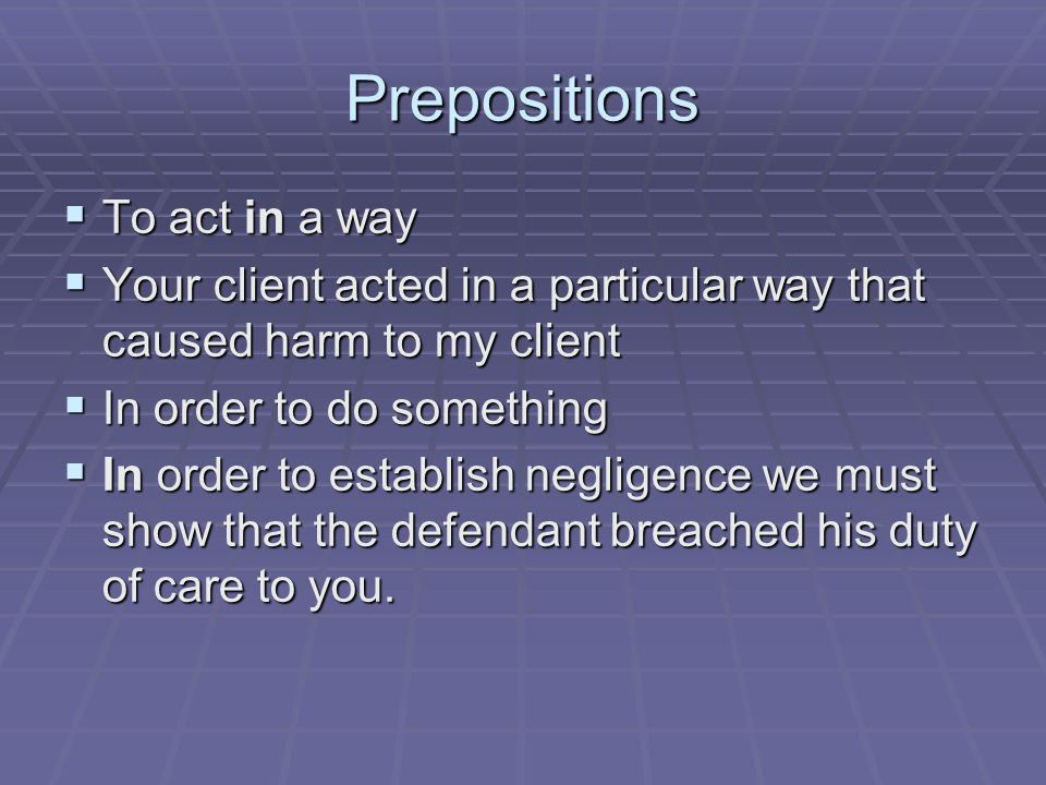 Prepositions To act in a way