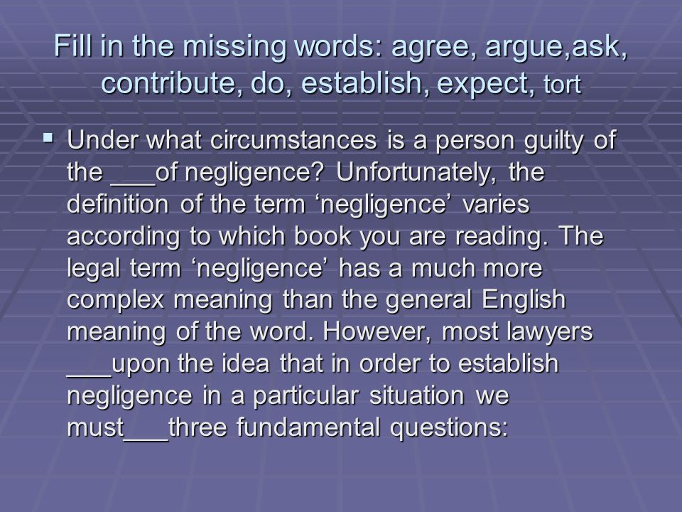 Fill in the missing words: agree, argue,ask, contribute, do, establish, expect, tort