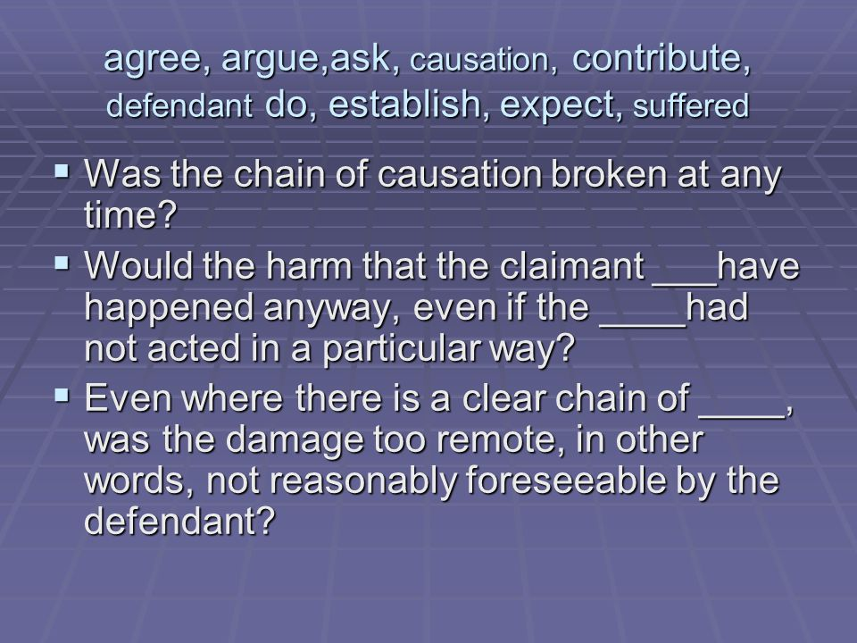 agree, argue,ask, causation, contribute, defendant do, establish, expect, suffered