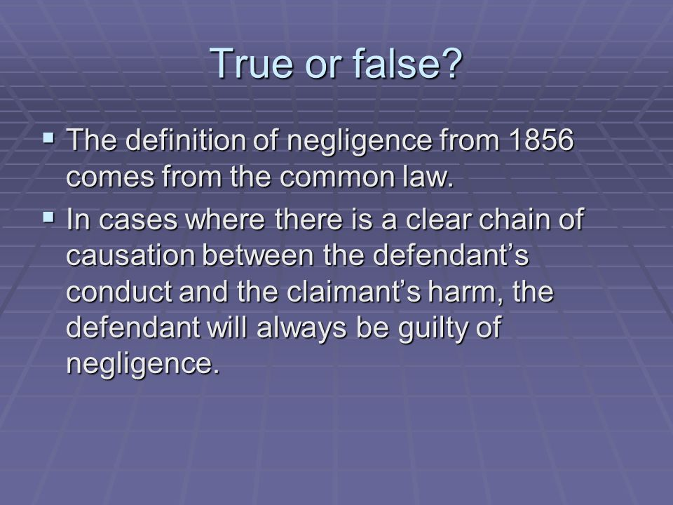 True or false The definition of negligence from 1856 comes from the common law.