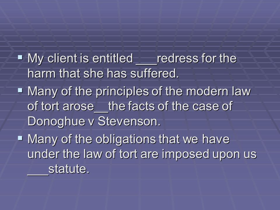 My client is entitled ___redress for the harm that she has suffered.