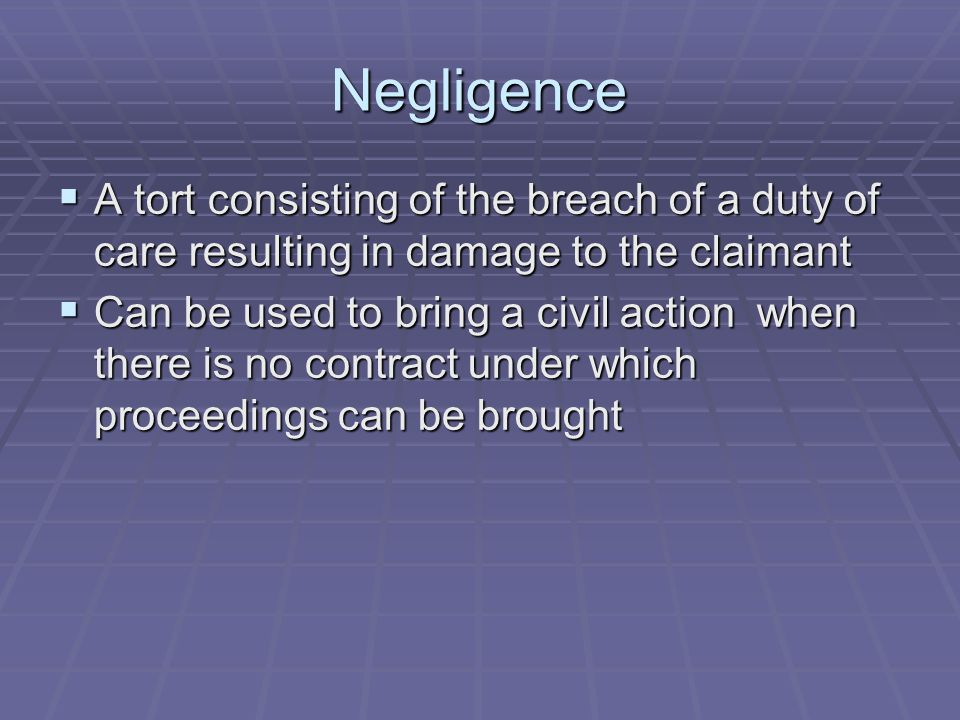 Negligence A tort consisting of the breach of a duty of care resulting in damage to the claimant.