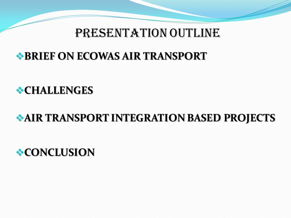 Presentation Outline BRIEF ON ECOWAS AIR TRANSPORT CHALLENGES