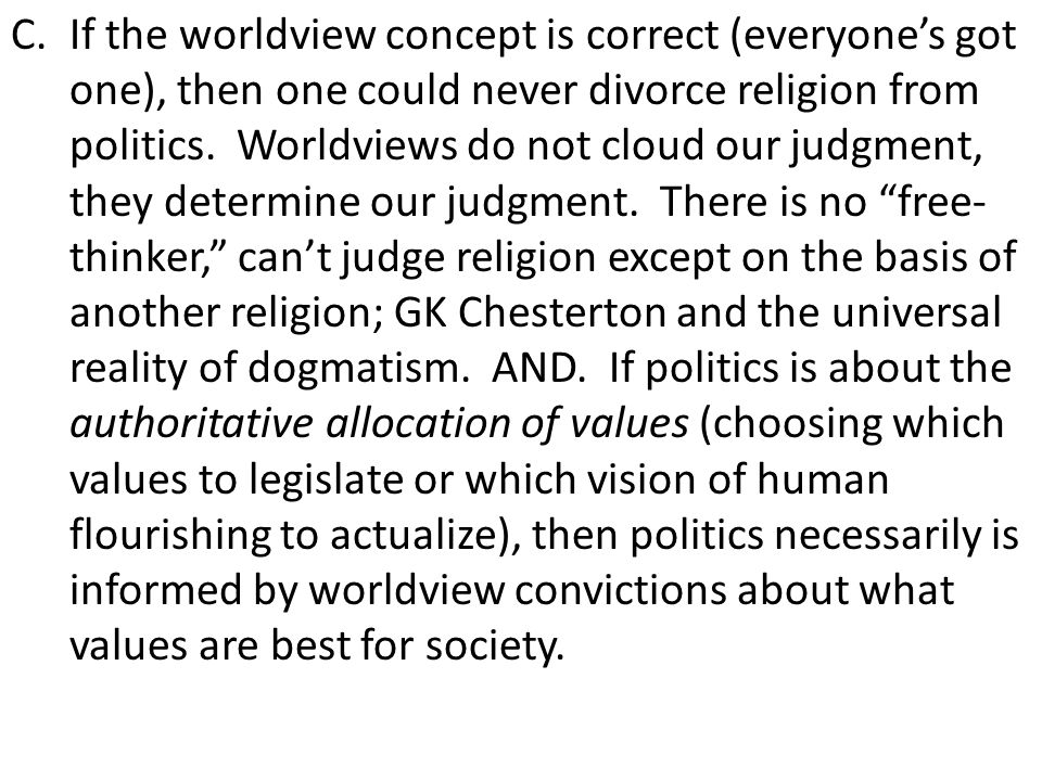 If the worldview concept is correct (everyone's got one), then one could never divorce religion from politics.