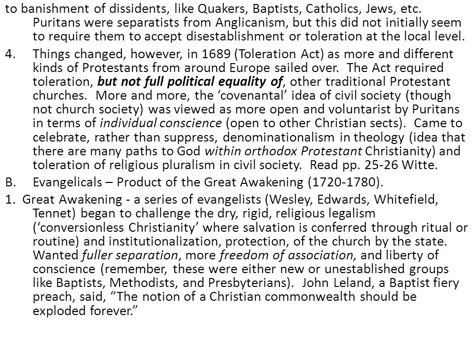 to banishment of dissidents, like Quakers, Baptists, Catholics, Jews, etc. Puritans were separatists from Anglicanism, but this did not initially seem to require them to accept disestablishment or toleration at the local level.