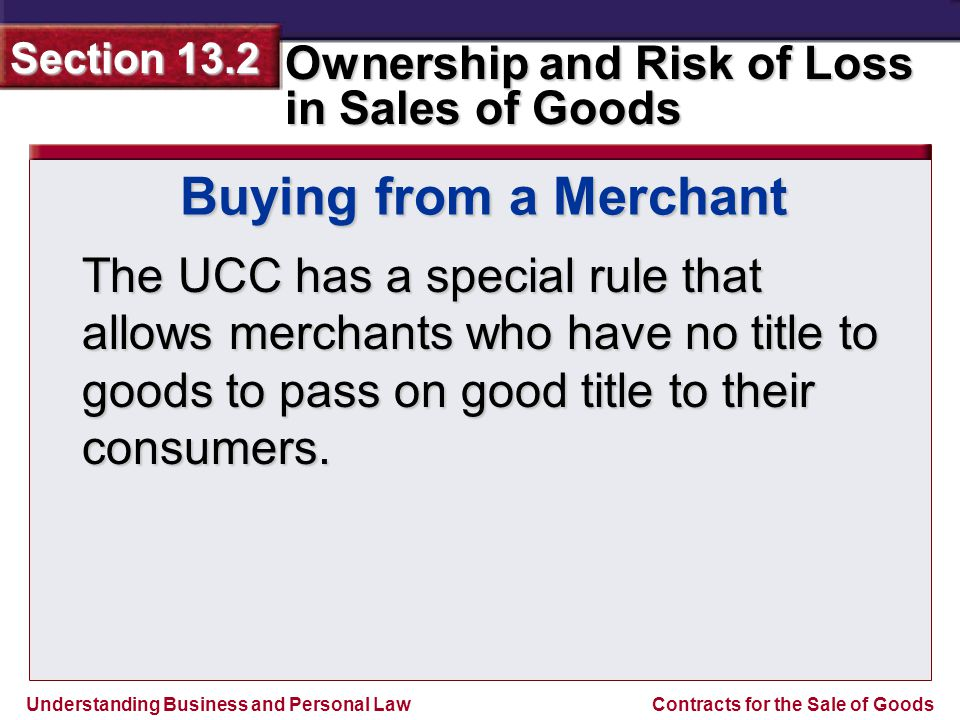 Buying from a Merchant The UCC has a special rule that allows merchants who have no title to goods to pass on good title to their consumers.