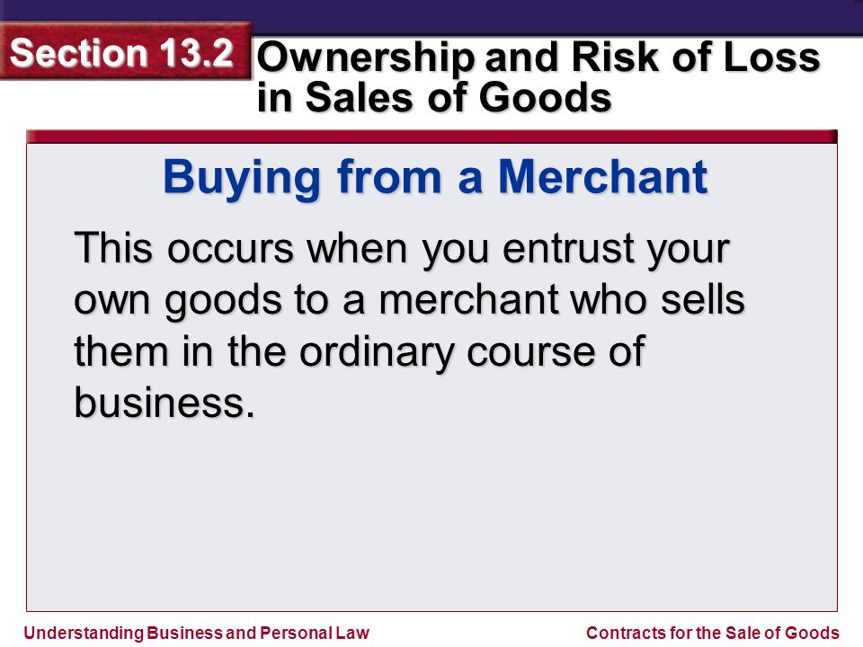 Buying from a Merchant This occurs when you entrust your own goods to a merchant who sells them in the ordinary course of business.