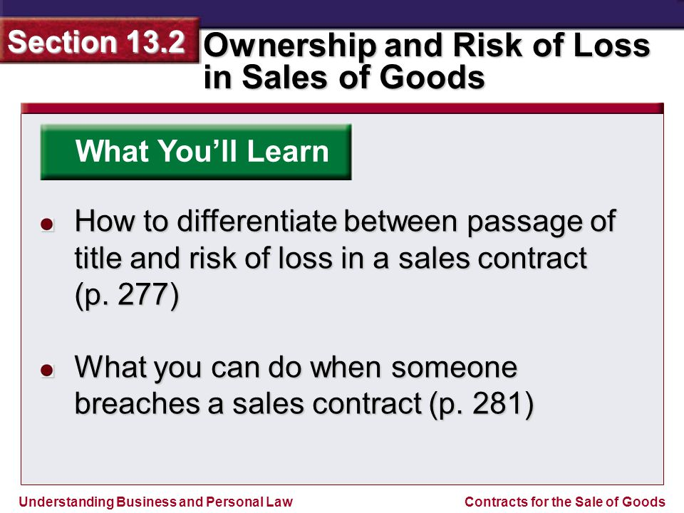 What You'll Learn How to differentiate between passage of title and risk of loss in a sales contract.