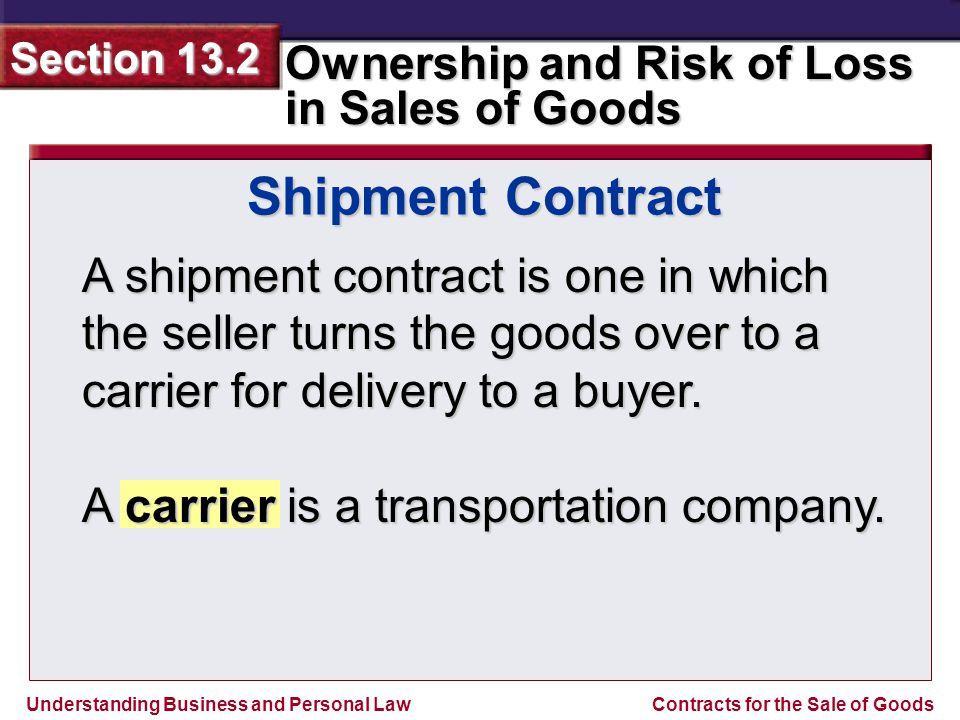 Shipment Contract A shipment contract is one in which the seller turns the goods over to a carrier for delivery to a buyer.