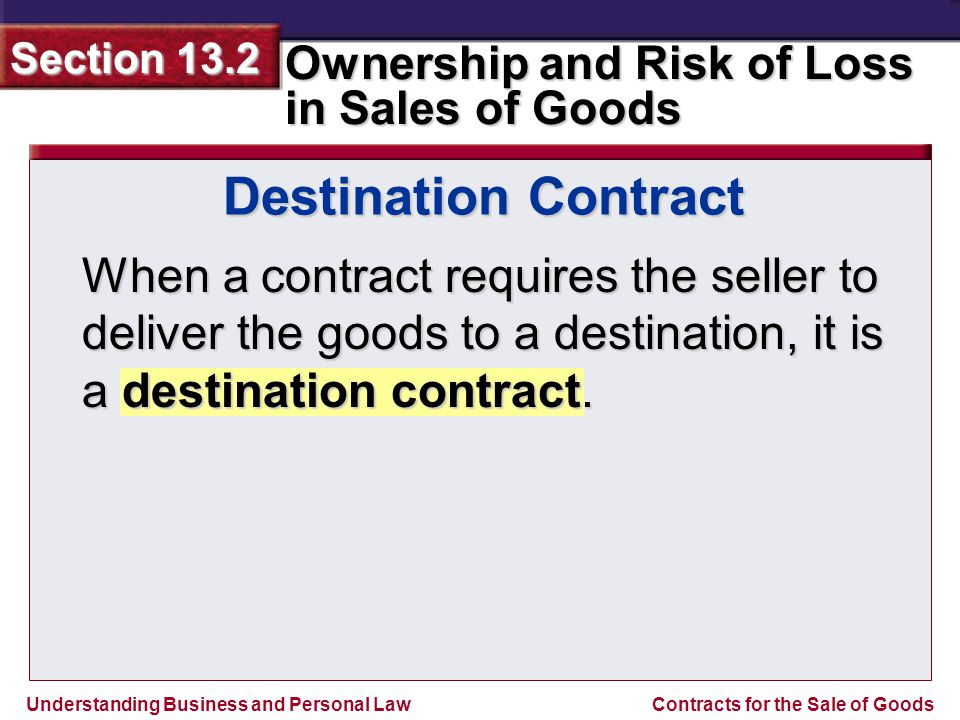 Destination Contract When a contract requires the seller to deliver the goods to a destination, it is a destination contract.