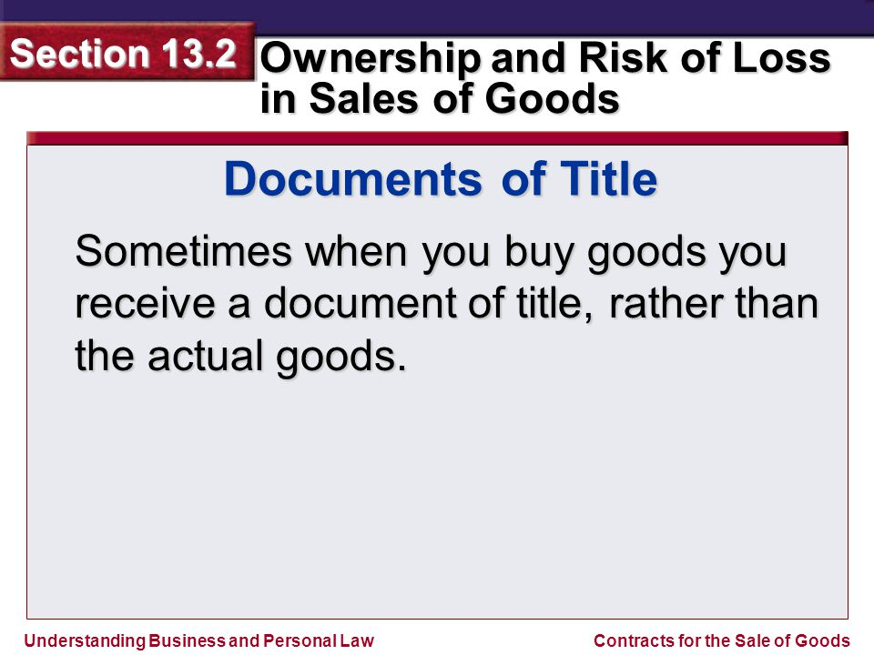 Documents of Title Sometimes when you buy goods you receive a document of title, rather than the actual goods.