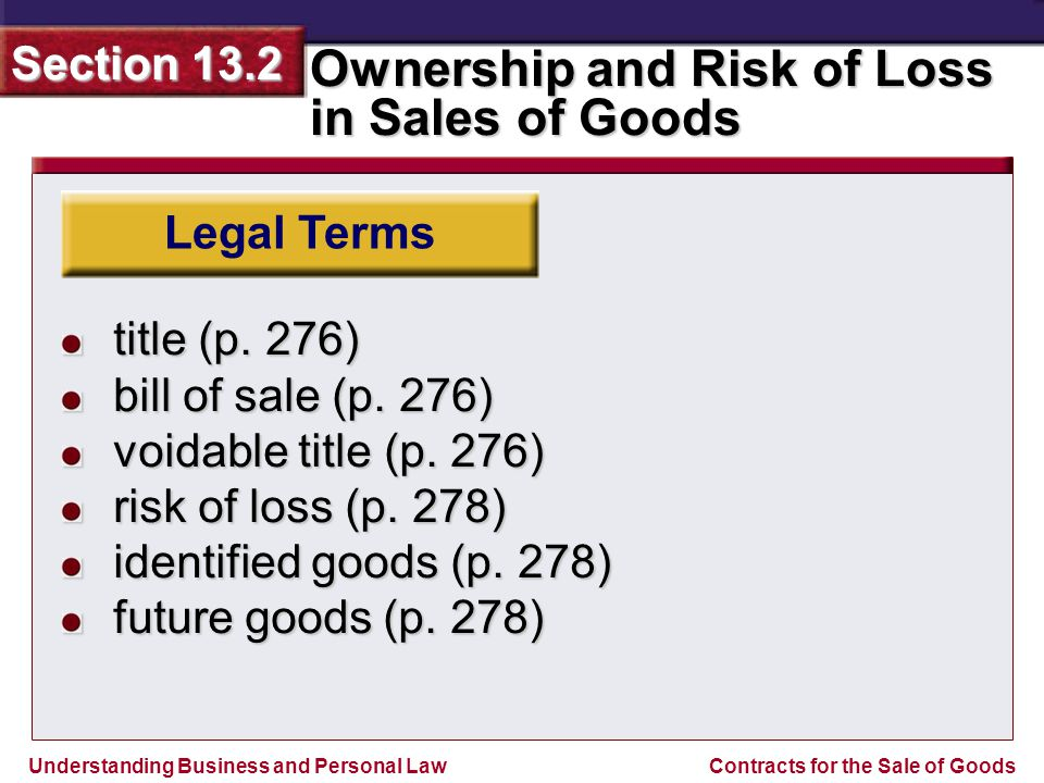 Legal Terms title (p. 276) bill of sale (p. 276) voidable title (p. 276) risk of loss (p. 278) identified goods (p. 278)