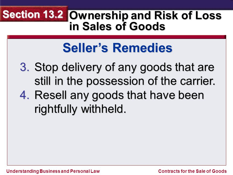 Seller's Remedies Stop delivery of any goods that are still in the possession of the carrier.