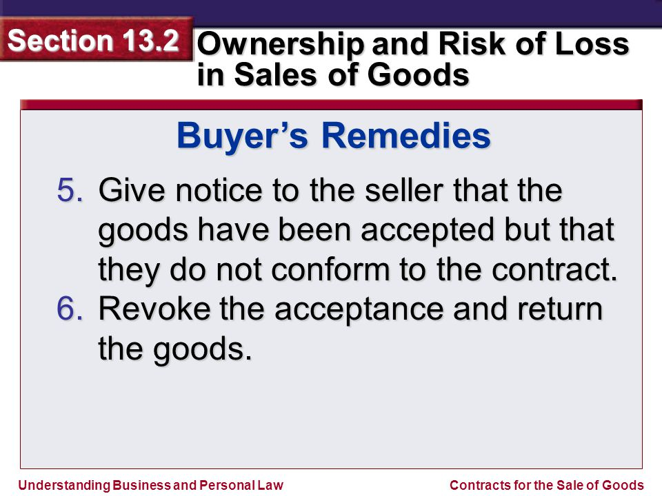 Buyer's Remedies Give notice to the seller that the goods have been accepted but that they do not conform to the contract.