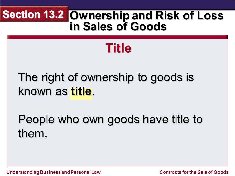 Title The right of ownership to goods is known as title.