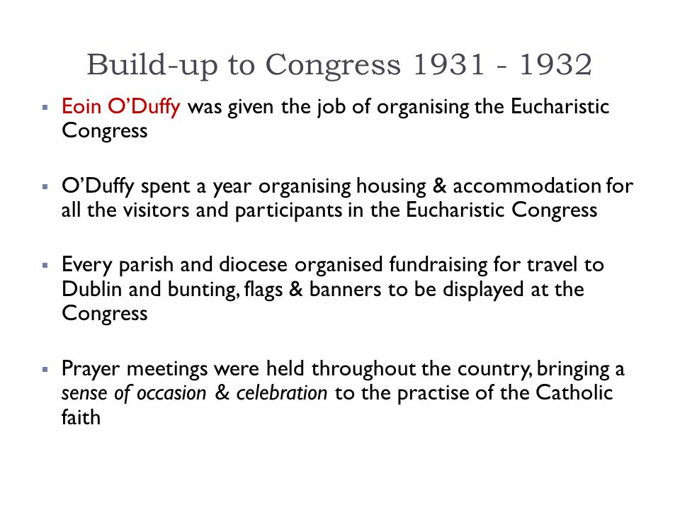 Build-up to Congress 1931 - 1932 Eoin O'Duffy was given the job of organising the Eucharistic Congress.