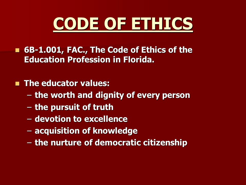 CODE OF ETHICS 6B-1.001, FAC., The Code of Ethics of the Education Profession in Florida. The educator values: