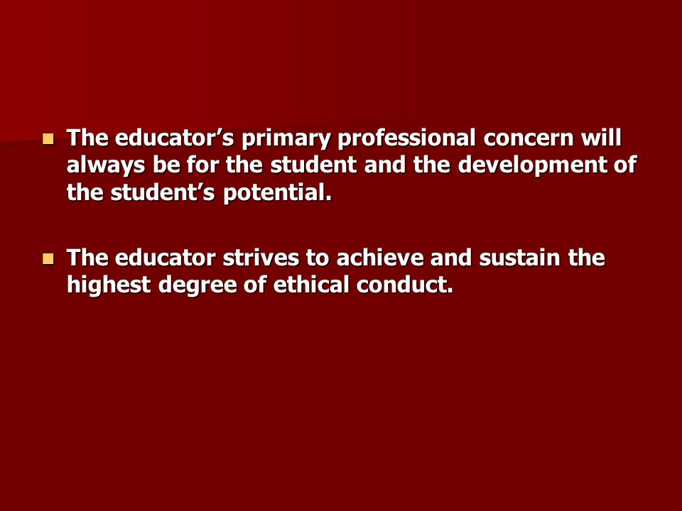 The educator's primary professional concern will always be for the student and the development of the student's potential.