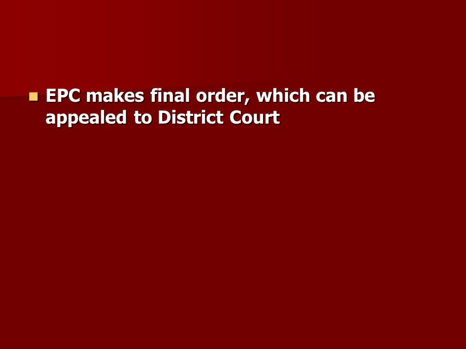 EPC makes final order, which can be appealed to District Court