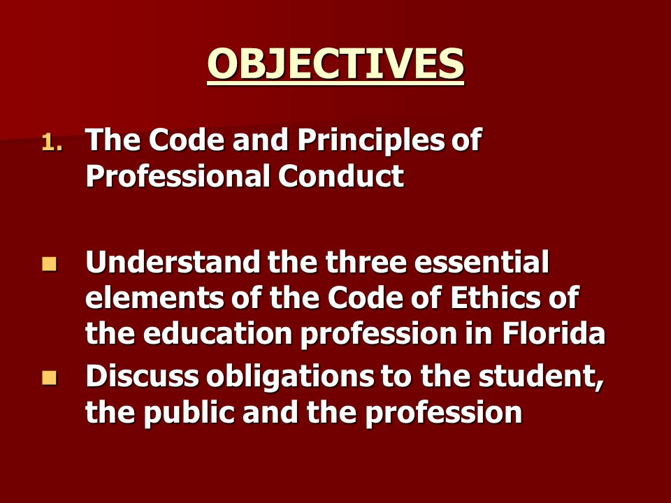 OBJECTIVES The Code and Principles of Professional Conduct