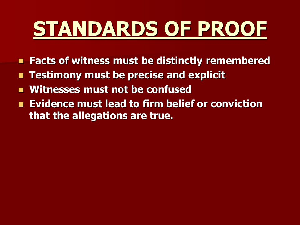 STANDARDS OF PROOF Facts of witness must be distinctly remembered