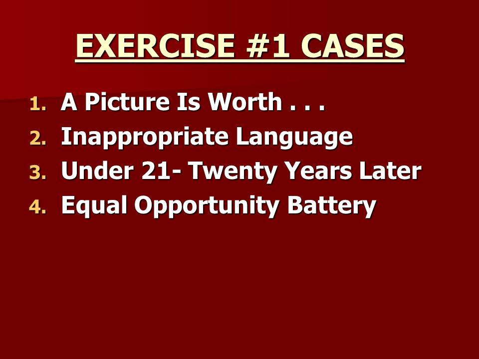 EXERCISE #1 CASES A Picture Is Worth . . . Inappropriate Language