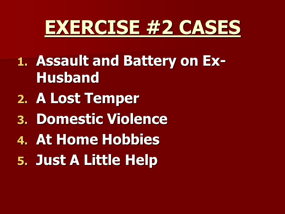 EXERCISE #2 CASES Assault and Battery on Ex-Husband A Lost Temper