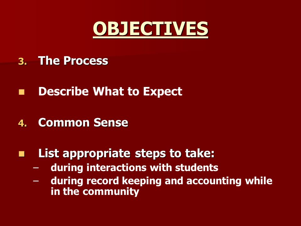 OBJECTIVES The Process Describe What to Expect Common Sense