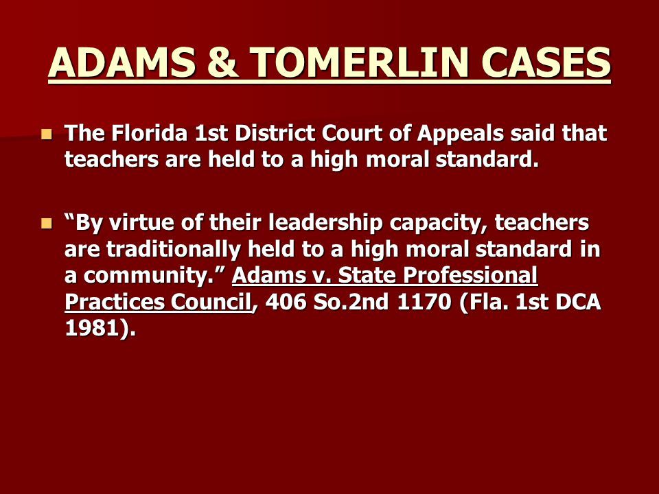 ADAMS & TOMERLIN CASES The Florida 1st District Court of Appeals said that teachers are held to a high moral standard.