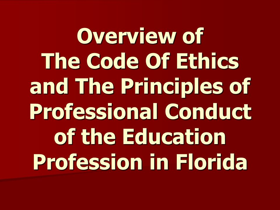 Overview of The Code Of Ethics and The Principles of Professional Conduct of the Education Profession in Florida