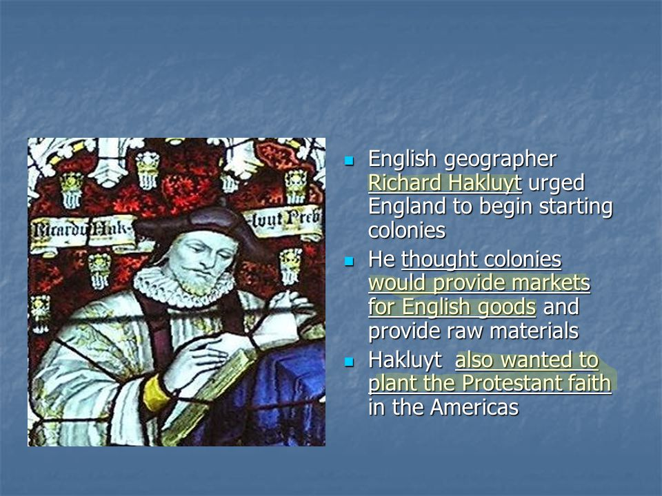English geographer Richard Hakluyt urged England to begin starting colonies