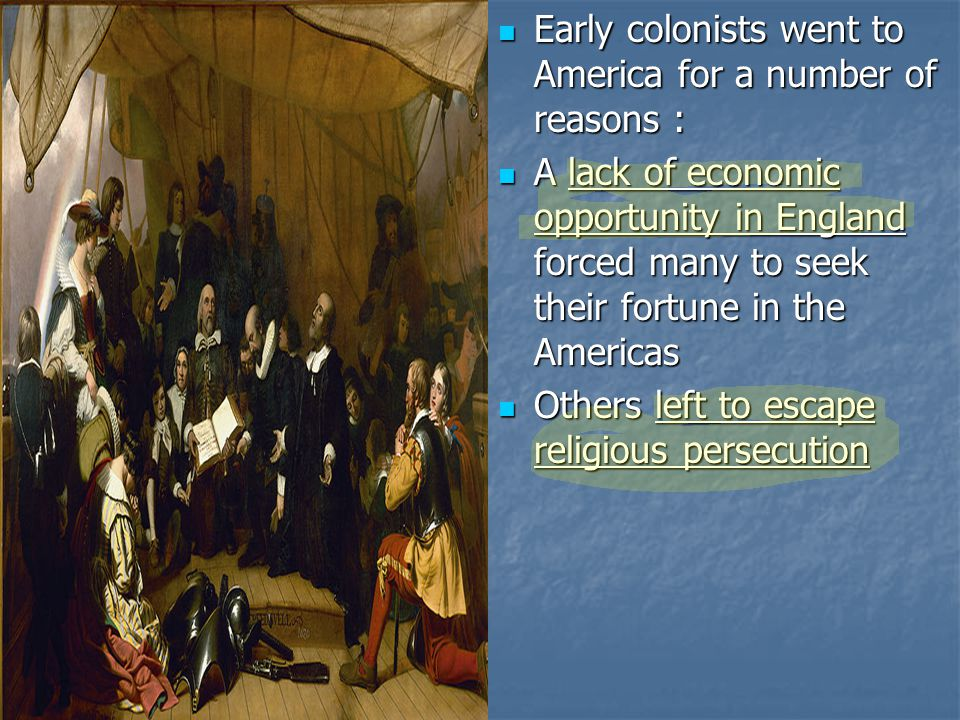 Early colonists went to America for a number of reasons :