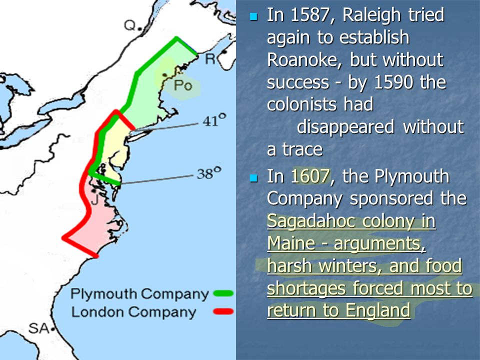 In 1587, Raleigh tried again to establish Roanoke, but without success - by 1590 the colonists had disappeared without a trace